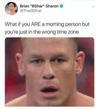 "Gym, Time, and Mind: Brian ""BShar"" Sharon  @ThatBShar  What if you ARE a morning person but  you're just in the wrong time zone Mind = blown."