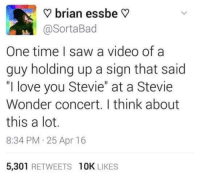 "Dude, Love, and Memes: ? brian essbe V  @SortaBad  One time I saw a video of a  guy holding up a sign that said  ""I love you Stevie"" at a Stevie  Wonder concert. I think about  this a lot.  8:34 PM 25 Apr 16  5,301 RETWEETS 10K LIKES <p>What was the thought process of that dude? via /r/memes <a href=""https://ift.tt/2LZmRYL"">https://ift.tt/2LZmRYL</a></p>"