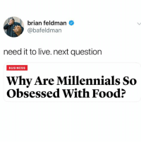 @pubity was voted 'best meme account on Instagram' 😂: brian feldman  @bafeldman  need it to live. next question  BUSINESS  Why Are Millennials So  Obsessed With Food? @pubity was voted 'best meme account on Instagram' 😂