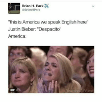 """America, Gif, and Justin Bieber: Brian H. Park  @Brian H Park  """"this is America we speak English here""""  Justin Bieber: """"Despacito""""  America  GIF  Reaction GIFS me Breaking news: spanglish has become the official language of the USA after Justin Bieber sang 'Despacito'"""
