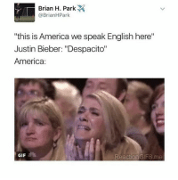 """America, Gif, and Justin Bieber: Brian H. Park  @Brian HPark  """"this is America we speak English here""""  Justin Bieber: """"Despacito""""  America  GIF  Reaction GIFS me CUCKFJDJFNDNF"""
