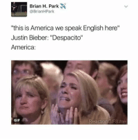 """America, Gif, and Justin Bieber: Brian H. Park  @Brian HPark  """"this is America we speak English here""""  Justin Bieber: """"Despacito""""  America:  GIF  Reaction GIFS me hm is that kristen wiig tf"""