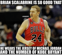 Kobe Bryant: BRIAN SCALABRINE IS SO GOOD THAT  ONBAMEMES  HE WEARSTHE JERSEY OF MICHAEL JORDAN  AND THE NUMBER OF KOBE BRYANT