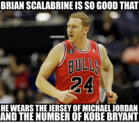 Only he: BRIAN SCALABRINE SO GooD THAT  @NBAMEMES  BULLA  HE WEARS THE JERSEY OF MICHAEL JORDAN  AND THE NUMBER OF KOBE BRYANT Only he