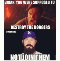 BRIAN, YOU WERE SUPPOSED TO  DESTROY THE DODGERS  @MLBMEME  NOTUOINTHEM Why Brian why