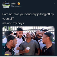 "Weird, Drive, and Porn: brian  @yungslvs  Porn ad: ""are you seriously jerking off by  yourself""  me and my boys  ar  IN DRIVE Is it normal to watch porn with your girlfriend or is that weird ??"