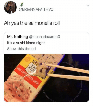 My favorite kind: @BRIANNAFAITHVC  Ah yes the salmonella roll  Mr. Nothing @machadoaaronO  It's a sushi kinda night  Show this thread My favorite kind