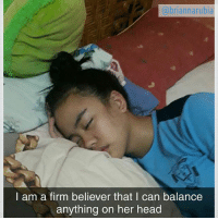9gag, Head, and Life: @briannarubia  I am a firm believer that I can balance  anything on her head Help your sister leads a balancing life 💓Follow @9gaggirly - 📸@briannarubia - 9gag prank siblings deepsleep balance