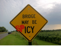 icy: BRIDGE  MAY BE  ICY