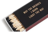 may the bridges i burn light the way: BRIDGES  THE WAY  MAY THE LIGHT