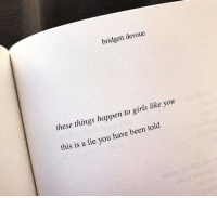 Girls, Been, and You: bridgett devoue  these things happen to girls like you  his is a lie you have been told