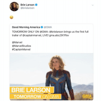 Happening Tuesday sometime between 7a-9a EST captainmarvel caroldanvers marvel: Brie Larson  @brielarson  Good Morning America@GMA  TOMORROW ONLY ON @GMA: @brielarson brings us the first full  trailer of @captainmarvel, LIVE! gma.abc/2K1ffov  @Marvel  @MarvelStudios  #CaptainMarvel  BRIE LARSON  TOMORROW ON GMA  GMA Happening Tuesday sometime between 7a-9a EST captainmarvel caroldanvers marvel