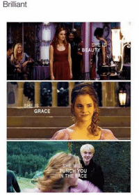 funny harry potter: Brilliant  BEAUTY  SHE IS  GRACE  SHE  UNCH YOU  IN THE FACE