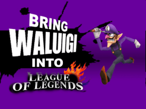 meWirl: BRING  WALUİGI  INTO  LEAGUE  OF LEGENDS meWirl