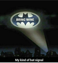 Memes, Wine, and 🤖: BRING WINE  My kind of bat signal