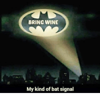 :) -Jim: BRING WINE  My kind of bat signal :) -Jim