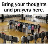 Bring your thoughts and prayers here.: Bring your thoughts  and prayers here Bring your thoughts and prayers here.