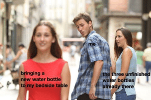 Water, MeIRL, and Table: bringing a  new water bottle  to my bedside table  the three unfinished  r bottles  already there meirl
