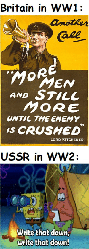Over the top we go!: Britain in WW1:  another  Call  MORE  MEN  AND STILL  MORE  UNTIL THE ENEMY  IS CRUSHED  66  LORD KITCHENER.  USSR in WW2:  Write that down,  write that down! Over the top we go!