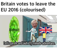 Britain, Brexit, and Adventure: Britain votes to leave the  EU 2016 (colourised)  Brexit  letsgo Inand out, 20minute adventure. Britain votes to leave the EU 2016 (colourised)
