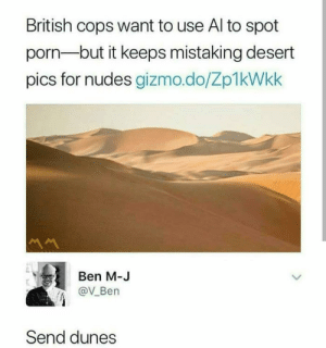 Nudes, Porn, and British: British cops want to use Al to spot  porn-but it keeps mistaking desert  pics for nudes gizmo.do/Zp1kWkk  Ben M-J  @V Ben  Send dunes