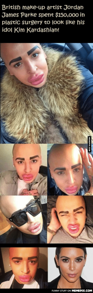 Why couldn't he choose me?omg-humor.tumblr.com: British make-up artist Jordan  James Parke spent $150,000 in  plastic surgery to look like his  idol Kim Kardashian!  FUNNY STUFF ON MEMEPIX.COM  MEMEPIX.COM Why couldn't he choose me?omg-humor.tumblr.com