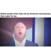 Memes, American, and Water: British people when they see an American microwaving  their water for tea Lmaooooo 😂😂 (@wizardofmemes)