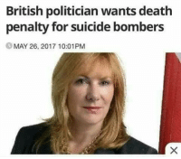 death penalty: British politician wants death  penalty for suicide bombers  MAY 26, 2017 10:01PM