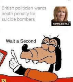 Dank, Memes, and News: British politician wants  death penalty for  suicide bombers  news.com.  Wait a Second Hold up by soviet-memer MORE MEMES