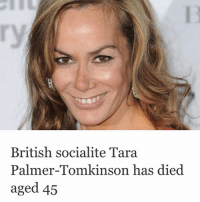 """Memes, 🤖, and Ied: British socialite Tara  Palmer-Tomkinson has died.  aged 45 """" TaraPalmerTomkinson has died at the age of 45. The 45-year-old was found dead at her flat, the Sun reports. She had been diagnosed with a brain tumour in 2016. In November of last year, Palmer-Tomkinson said that she had been diagnosed with the brain tumour the previous January, and that it had cleared following treatment."""" 🙏 (via thejournal.ie) WSHH"""