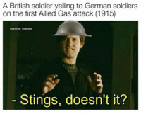 solider: British soldier yelling to German soldiers  on the first Allied Gas attack (1915)  าร  - Stings, doesn't it?