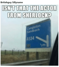 16+ Most Hilarious Images Of The Day 26 – 7 – 2018: Britishguy Sillyname  ISNT THAT THE ACTOR  FROM SHERLOCK  Congleton  Sandbach  A534  17  12m 16+ Most Hilarious Images Of The Day 26 – 7 – 2018
