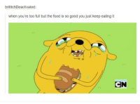 There's always space for more food.: brititchDeactivated:  when you're too full but the food is so good you just keep eating it  CN There's always space for more food.