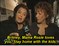 Target, Tumblr, and Rosie: Britney, Mama Rosie loves  you. Stay home with the kids. popculturediedin2009:  Rosie O'Donnell  Joy Behar backstage at The View, November 2006