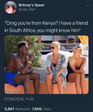 "Y'all never seen a map?! by KingPZe MORE MEMES: Britney's Spear  @Jali_Heir  Omg you're from Kenya? I have a friend  in South Africa, you might know him""  OSOLARPIX.COM  07/08/2018, 11:26  5,887 Retweets 7,806 Likes Y'all never seen a map?! by KingPZe MORE MEMES"