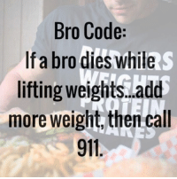 Add, Code, and Bro Code: Bro Code:  If a bro dies while  lifting weights.add  more weight, thencall  911 Bro code 🚨🚑