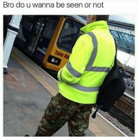 Dank Memes, Mind, and Make: Bro do u wanna be seen or not Make up your mind brochacho