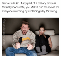 What do military movies get wrong the most? Repost @decelerateyourlife: Bro Vet rule #6: if any part of a military movie is  factually inaccurate, you MUST ruin the movie for  everyone watching by explaining why it's wrong What do military movies get wrong the most? Repost @decelerateyourlife