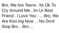 I Love You Bro We Are Kiss Ing Now