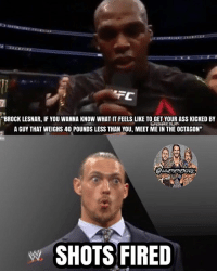 "Ass, Memes, and Tbh: ""BROCK LESNAR, IF YOU WANNA KNOW WHAT IT FEELS LIKE TO GET YOUR ASS KICKED BY  A GUY THAT WEIGHS 40 POUNDS LESS THAN YOU, MEET ME IN THE OCTAGON""  WWEMEMESONIY  SHOTS FIRED I'd be up for Jones-Lesnar tbh 🤘🔥 Btw congrats to Jones on beating DC and becoming champion, that kick to Daniel knocked his lights out jonjones kevinowens chrisjericho romanreigns braunstrowman sethrollins ajstyles deanambrose randyorton braywyatt jindermahal baroncorbin charlotte samoajoe shinsukenakamura samizayn johncena sashabanks brocklesnar bayley alexabliss themiz finnbalor kurtangle wwememes wwememe wwefunny wrestlingmemes wweraw wwesmackdown"
