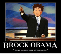 "Politics.......officially a thousand times more epic x3: BROCK OBAMA  ""I STAND FOR ROCK HARD DETERMINATION Politics.......officially a thousand times more epic x3"