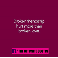 Love, Memes, And Quotes: Broken Friendship Hurt More Than Broken Love F/THE  ULTIMATE QUOTES