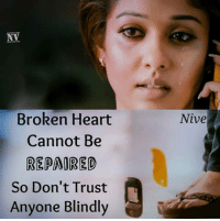 Memes, Heart, and 🤖: Broken Heart  Cannot Be  REPAORED  So Don't Trust  Anyone Blindly  Nive