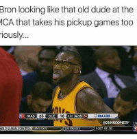 Dude, Memes, and Nba: Bron looking like that old dude at the  MCA that takes his pickup games too  iously.  Min.  CTV WAS 25 CLE 18 1ST 4:15 2  NBA.COM  @DUNKCOMEDY LIV  NBA D-LEAGUESCHEDULE  SANTA CRUZ LOS ANGELES 9:30 FB LIVE Bron been playin at the Y.. 😂😂