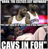 "Cavs, Foh, and Nba: ""BRON, THE CELTICS GOT HAYWARD""  @2NBAMEMES  PFFT, DON'T WAKE ME UP UNLESS THERE IS REAL COMPETITION  CAVS IN FOH"" Who's gonna win C's or C's? - Follow @2nbamemes"
