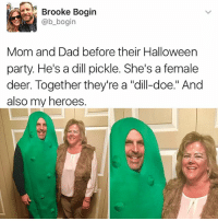 """Dad, Deer, and Doe: Brooke Bogin  @b bogin  Mom and Dad before their Halloween  party. He's a dill pickle. She's a female  deer. Together they're a """"dill-doe."""" And  also my heroes. My parents would never be this cool and probably never even had sex"""
