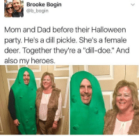 "Dad, Deer, and Doe: Brooke Bogin  @b_bogin  Mom and Dad before their Halloween  party. He's a dill pickle. She's a female  deer. Together they're a ""dlill-doe."" And  also my heroes. 😂😂😂"