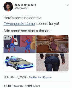 : brooke elizabet  @brookify  Here's some no context  #AvengersEndame spoilers for ya!  Add some and start a thread.  11:14 PM 4/25/19 Twitter for iPhone  1,438 Retweets 4,498 Likes
