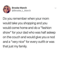 """Dad, Family, and Fashion: Brooke March  @Brooke L_March  Do you remember when your mom  would take you shopping and you  would come home and do a """"fashion  show"""" for your dad who was half asleep  on the couch and would give you a nod  and a """"very nice"""" for every outfit or was  that just my family. We all lived the same childhood in different homes nice"""