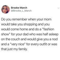 "I'm dying at what @memezar just posted 😂😂: Brooke March  @Brooke_L_March  Do you remember when your mom  would take you shopping and you  would come home and do a ""fashion  show"" for your dad who was half asleep  on the couch and would give you a nod  and a ""very nice"" for every outfit or was  that just my family. I'm dying at what @memezar just posted 😂😂"
